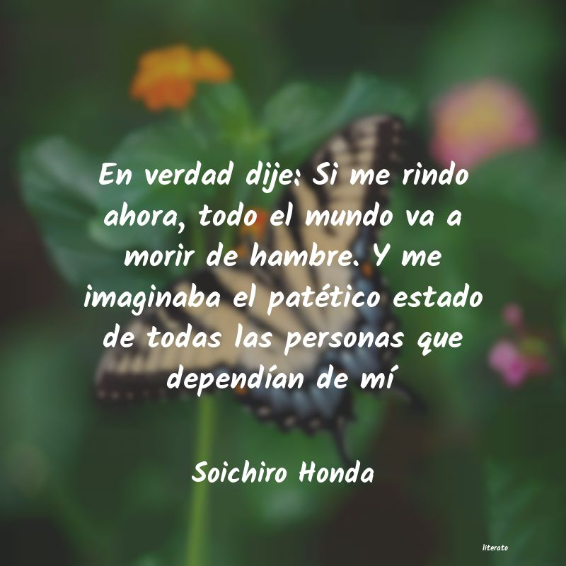 Soichiro Honda En Verdad Dije Si Me Rindo Ah