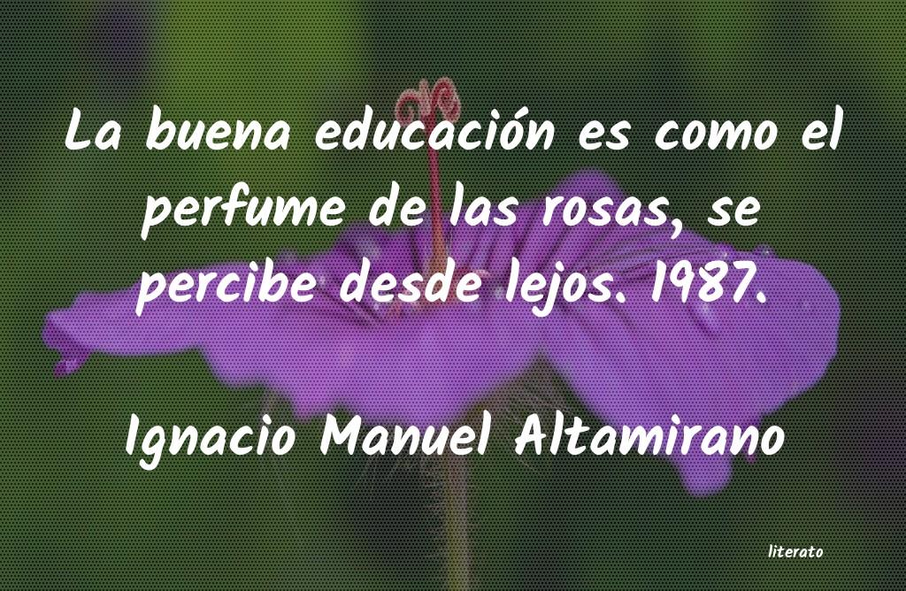 Ignacio Manuel Altamirano La Buena Educación Es Como El