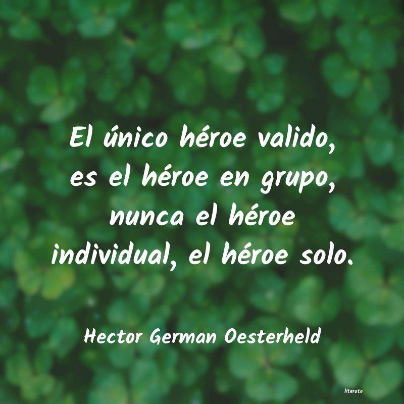 Hector German Oesterheld El único Héroe Valido Es El