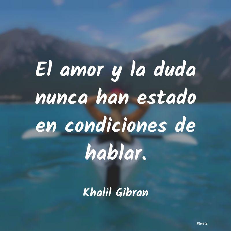 Khalil Gibran El Amor Y La Duda Nunca Han Es
