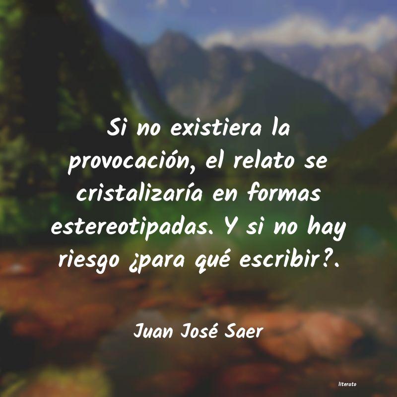 Juan José Saer Si No Existiera La Provocació