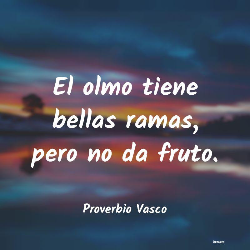 Proverbio Vasco El Olmo Tiene Bellas Ramas Pe