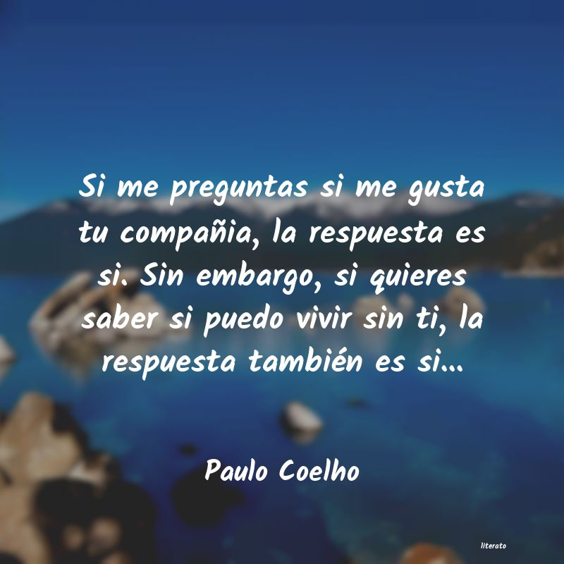 Paulo Coelho Si Me Preguntas Si Me Gusta Tu