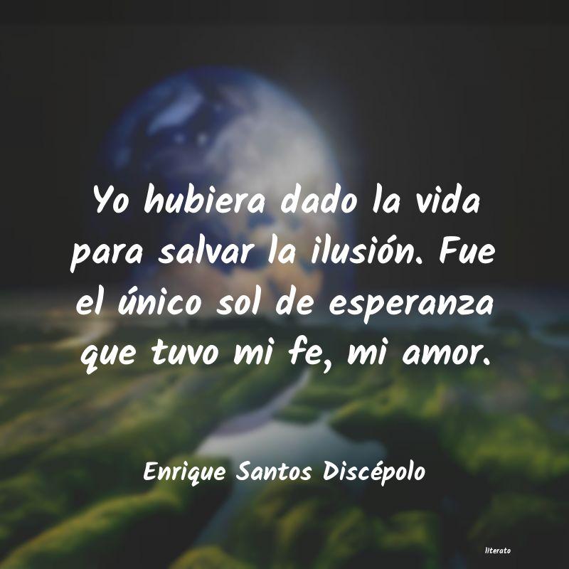Enrique Santos Discépolo Yo Hubiera Dado La Vida Para S