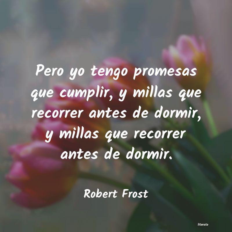 Robert Frost Pero Yo Tengo Promesas Que Cum