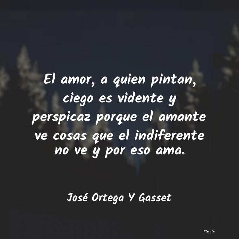José Ortega Y Gasset El Amor A Quien Pintan Ciego