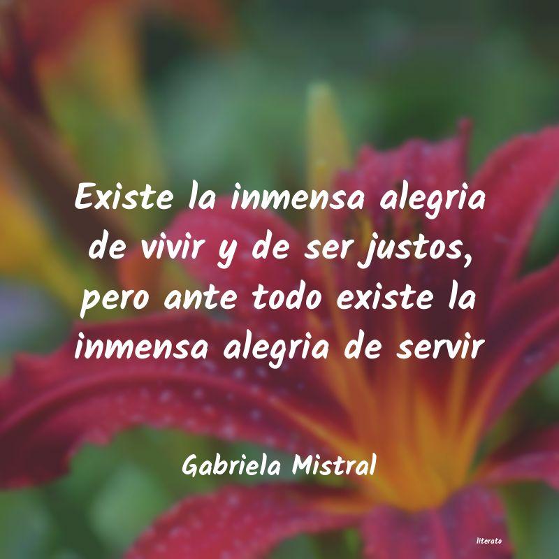 Gabriela Mistral Existe La Inmensa Alegria De V