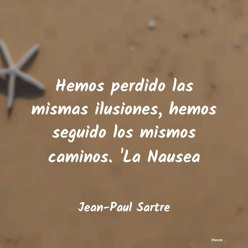 Jean Paul Sartre Hemos Perdido Las Mismas Ilusi