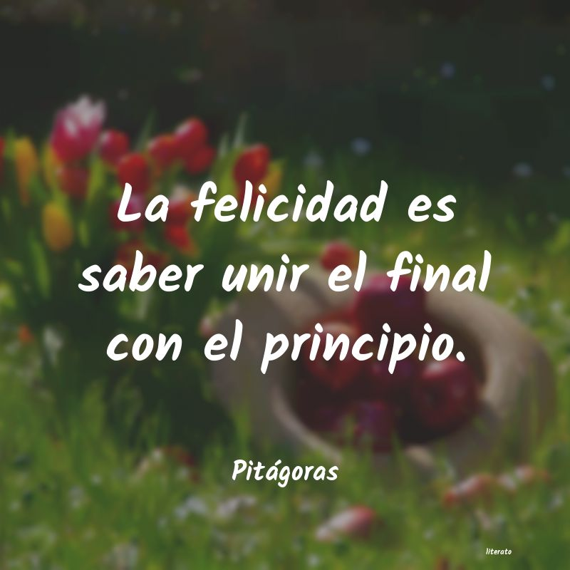 Pitágoras La Felicidad Es Saber Unir El