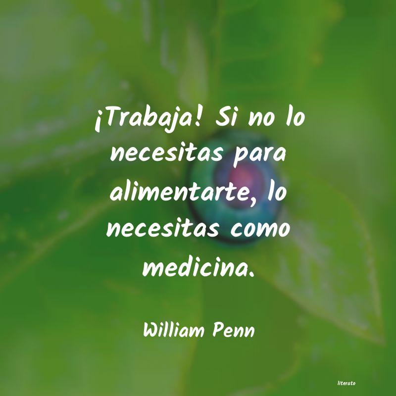 William Penn Trabaja Si No Lo Necesitas