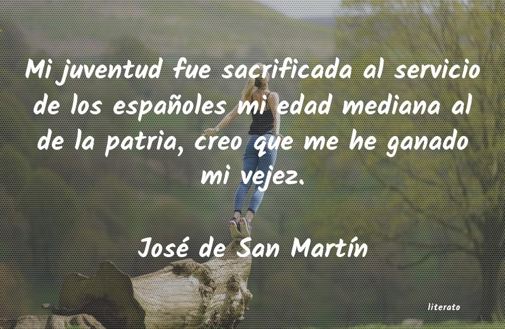 José De San Martín Mi Juventud Fue Sacrificada Al