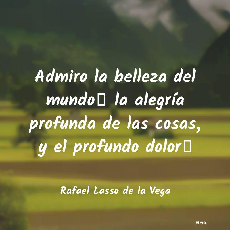 Rafael Lasso De La Vega Admiro La Belleza Del Mundo