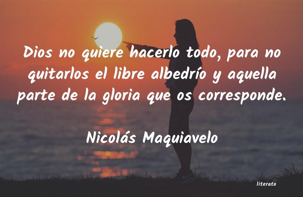 Nicolás Maquiavelo Dios No Quiere Hacerlo Todo P