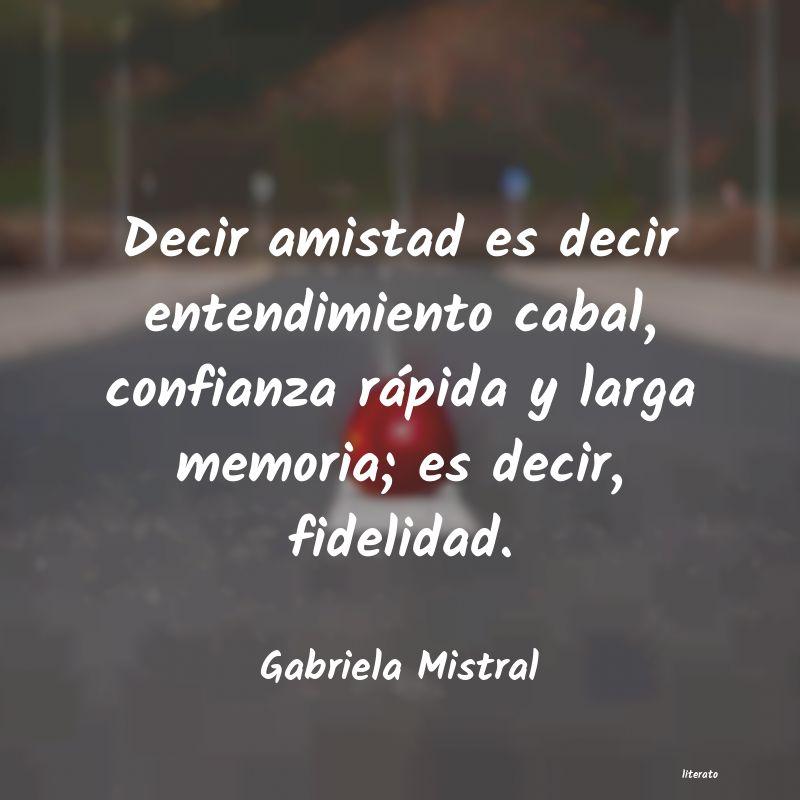 Gabriela Mistral Decir Amistad Es Decir Entendi