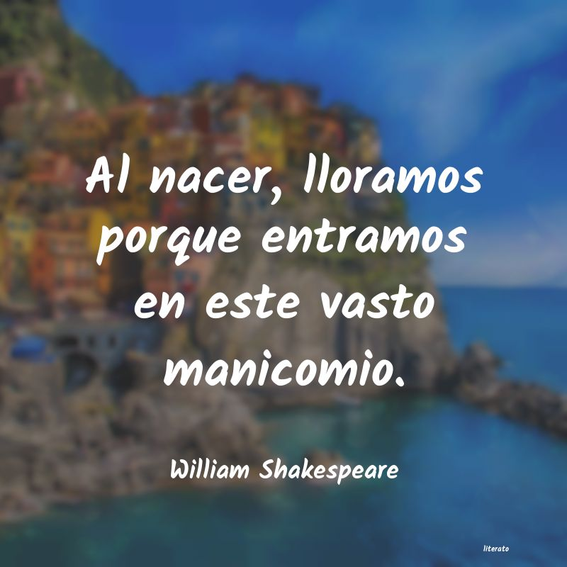 William Shakespeare Al Nacer Lloramos Porque Entr