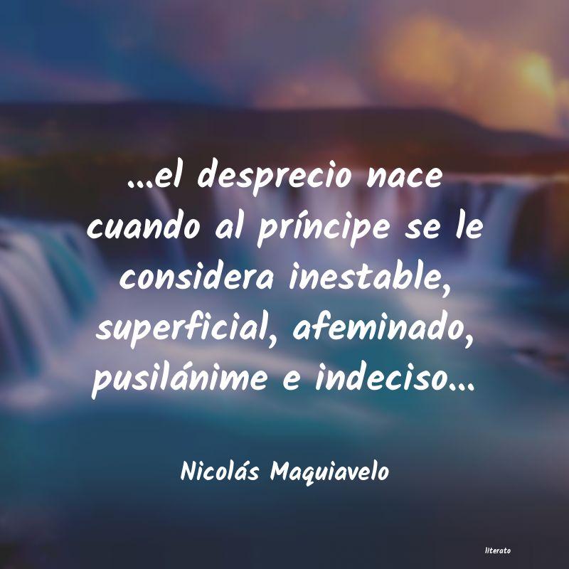 Nicolás Maquiavelo El Desprecio Nace Cuando Al