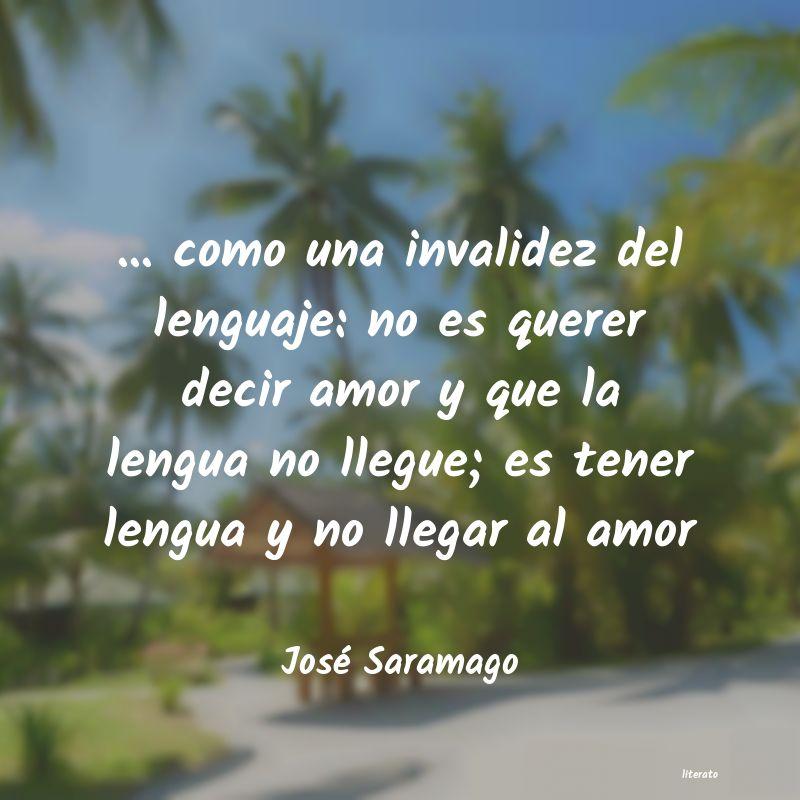 José Saramago Como Una Invalidez Del Len