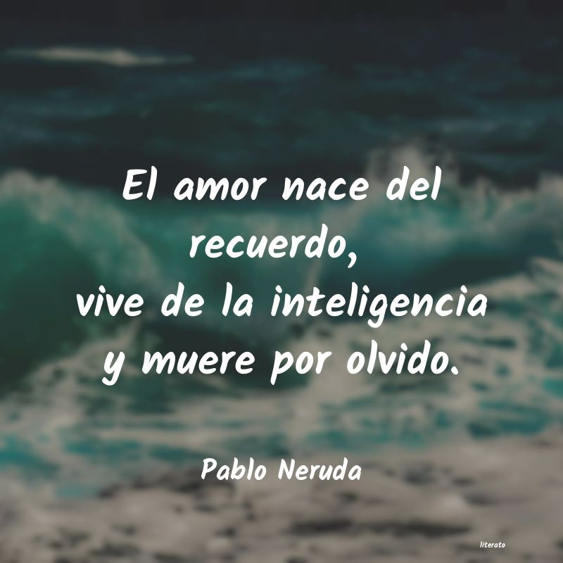 Pablo Neruda El Amor Nace Del Recuerdo Viv