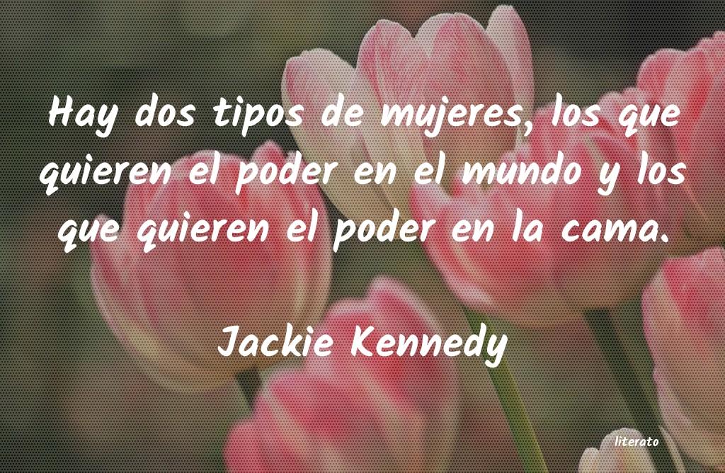 Jackie Kennedy Hay Dos Tipos De Mujeres Los