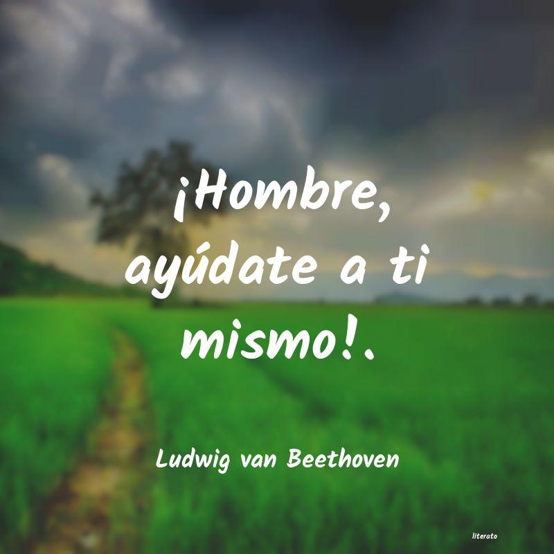 Ludwig Van Beethoven Hombre Ayúdate A Ti Mismo