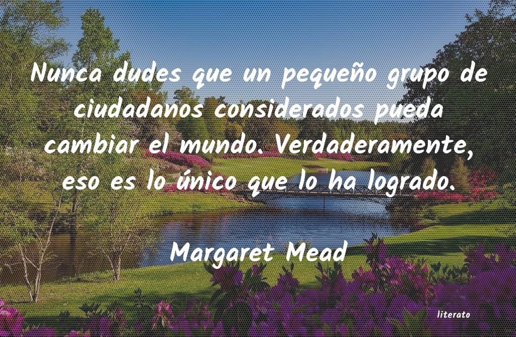 Margaret Mead Nunca Dudes Que Un Pequeño Gr