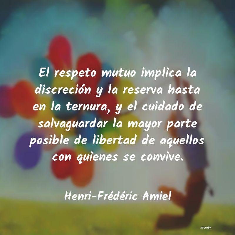 Henri Frédéric Amiel El Respeto Mutuo Implica La Di