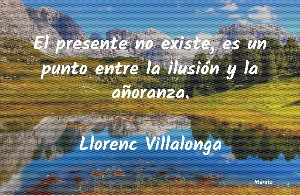 Llorenc Villalonga El Presente No Existe Es Un P