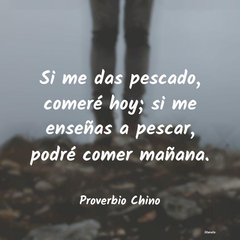 Proverbio Chino Si Me Das Pescado Comeré Hoy