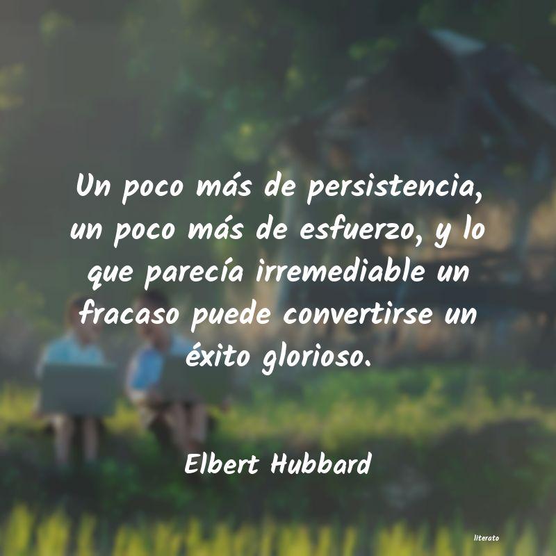 Elbert Hubbard Un Poco Más De Persistencia