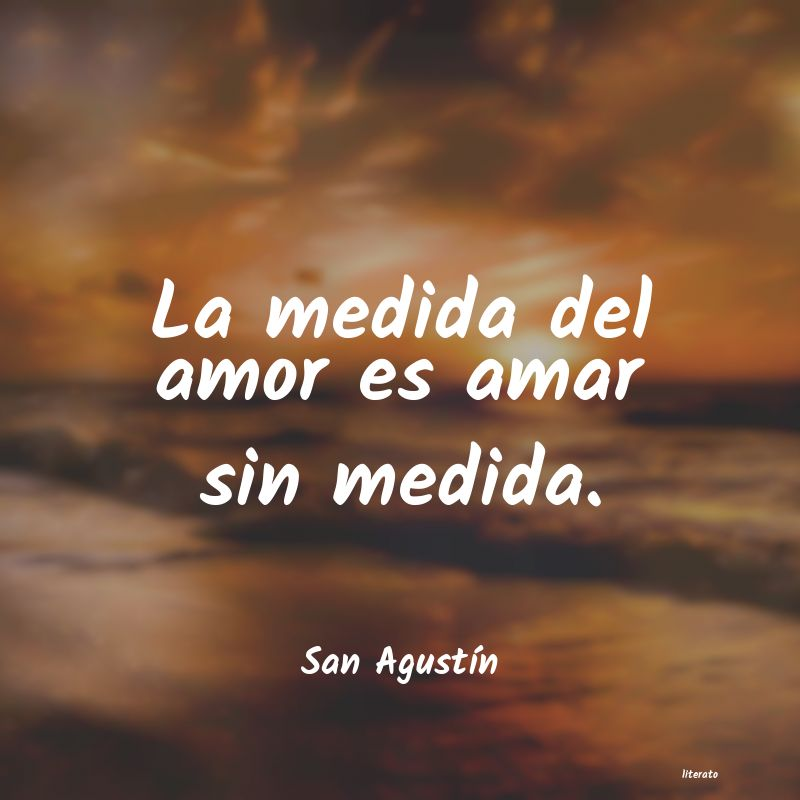 San Agustín La Medida Del Amor Es Amar Sin