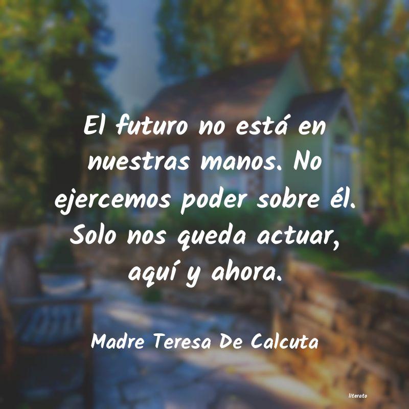 Madre Teresa De Calcuta El Futuro No Está En Nuestras