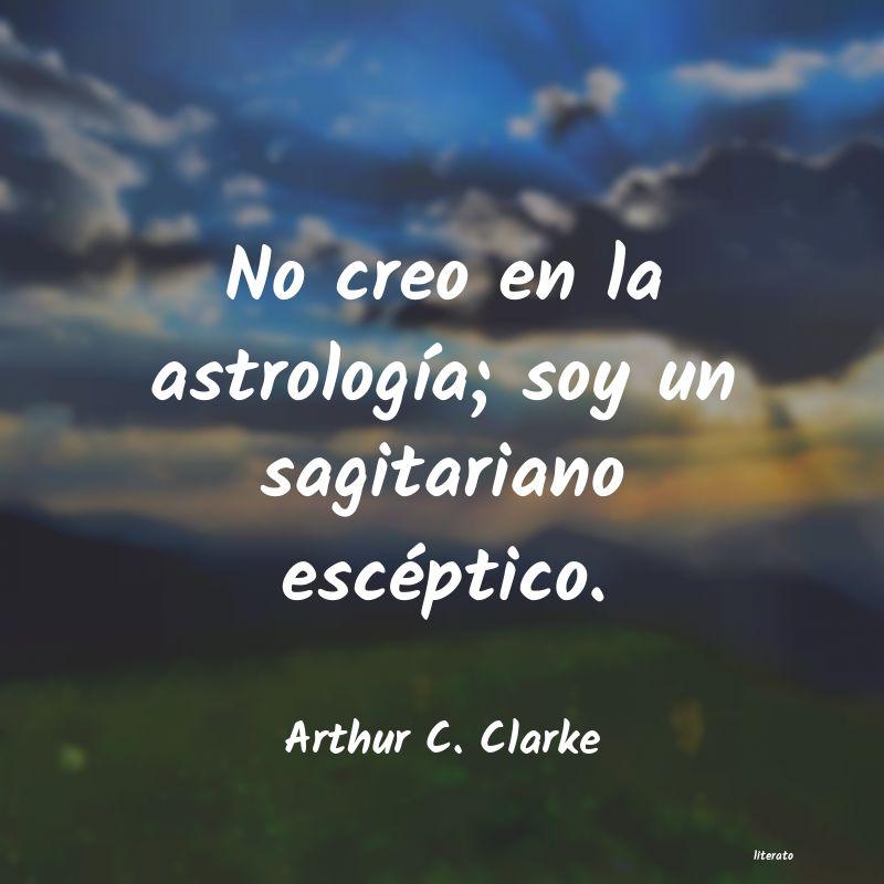 Arthur C Clarke No Creo En La Astrología Soy