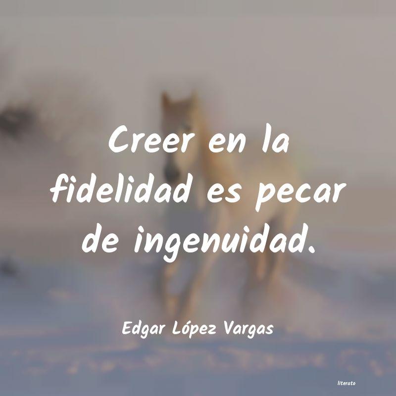 Edgar López Vargas Creer En La Fidelidad Es Pecar
