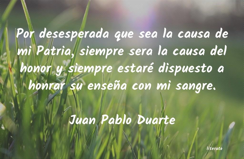 Juan Pablo Duarte Por Desesperada Que Sea La Cau