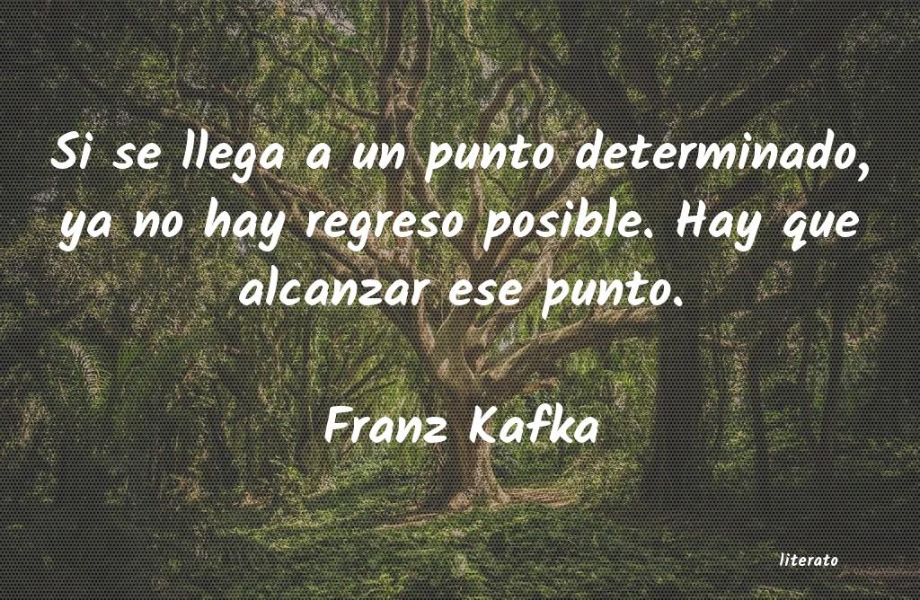 Franz Kafka Si Se Llega A Un Punto Determi