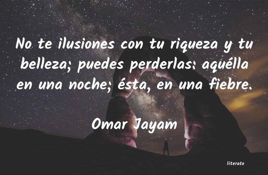 Omar Jayam No Te Ilusiones Con Tu Riqueza