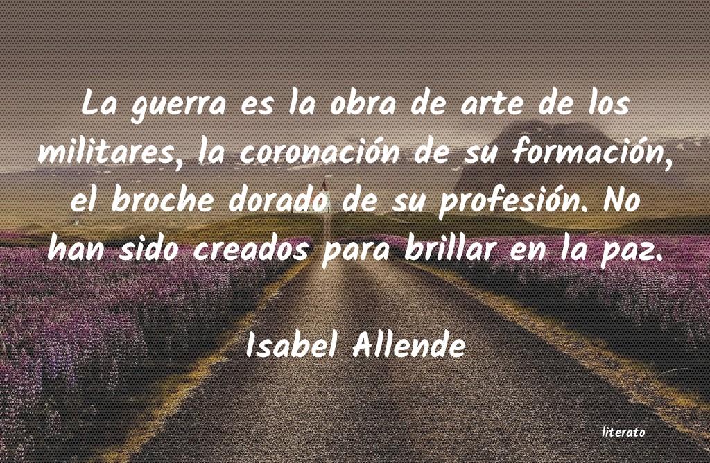 Isabel Allende La Guerra Es La Obra De Arte D