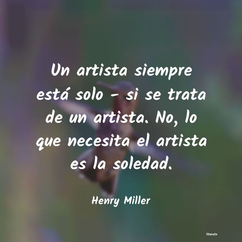 Henry Miller Un Artista Siempre Está Solo
