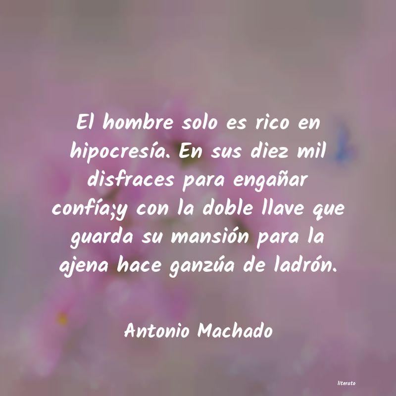 Antonio Machado El Hombre Solo Es Rico En Hipo