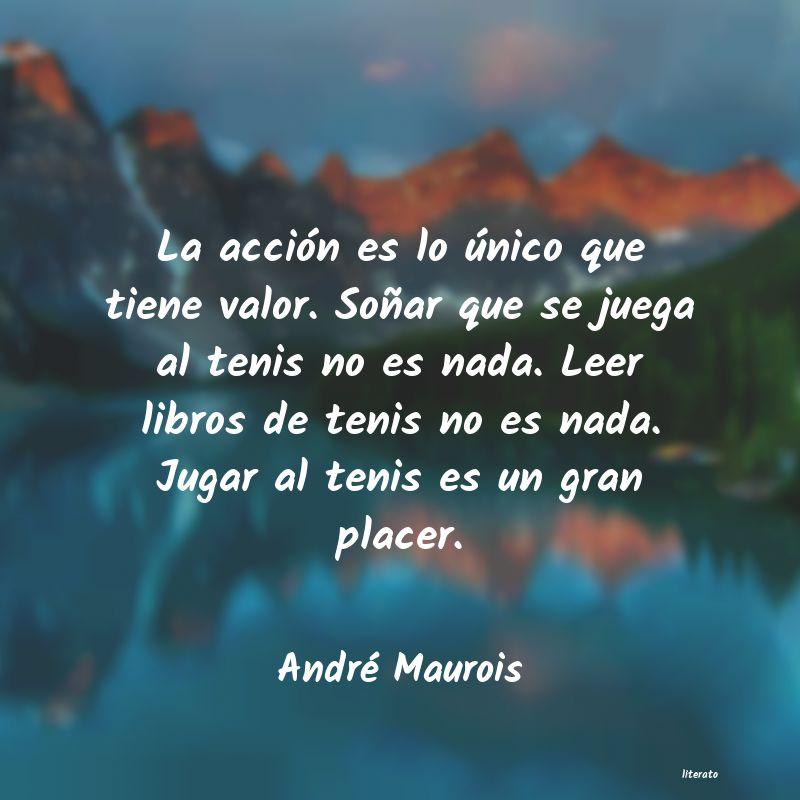 André Maurois La Acción Es Lo único Que Ti