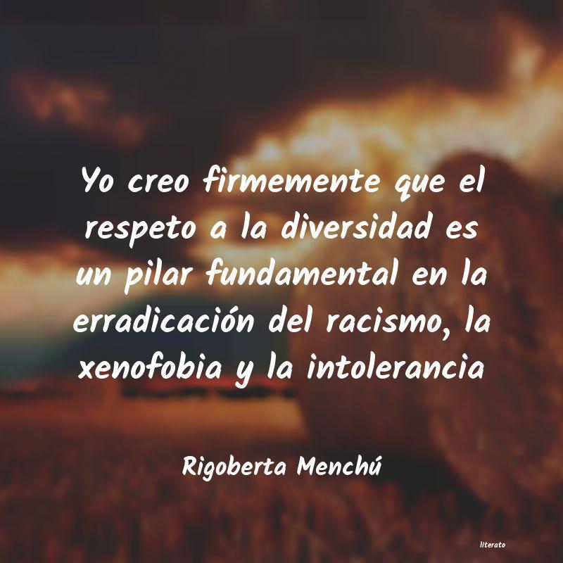 Rigoberta Menchú Yo Creo Firmemente Que El Resp
