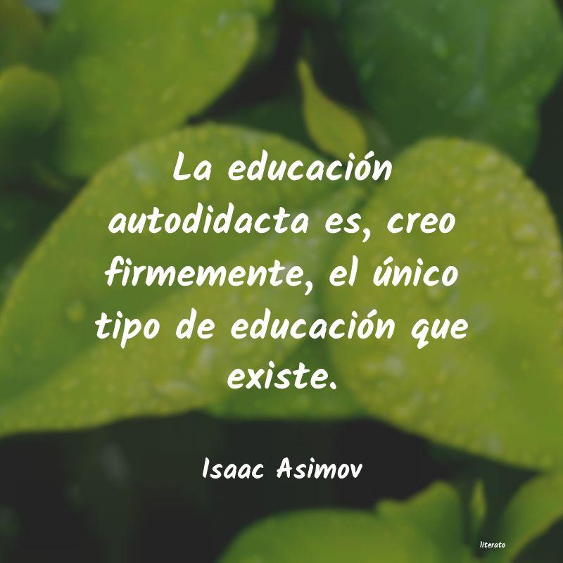 Isaac Asimov La Educación Autodidacta Es
