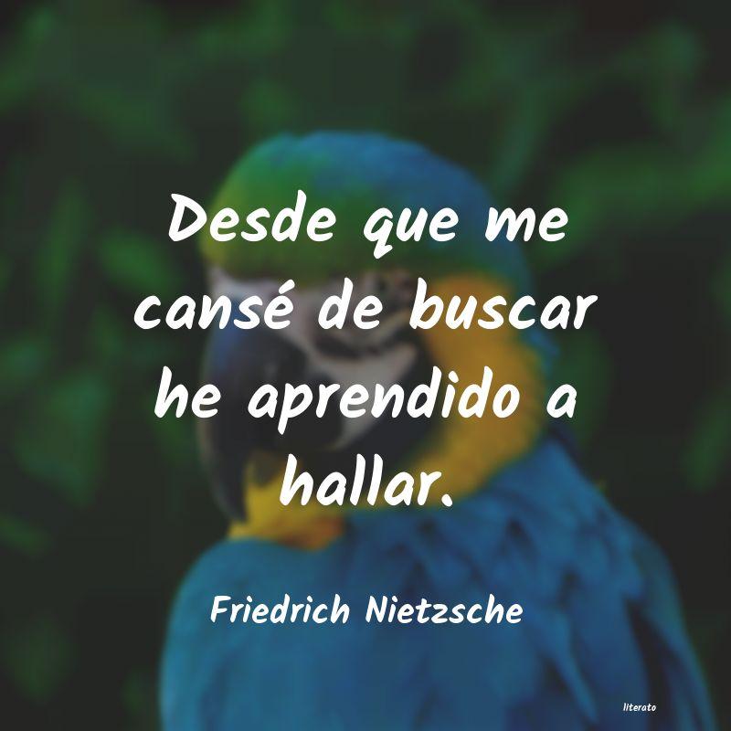 Friedrich Nietzsche Desde Que Me Cansé De Buscar