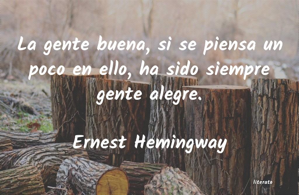 Ernest Hemingway La Gente Buena Si Se Piensa U