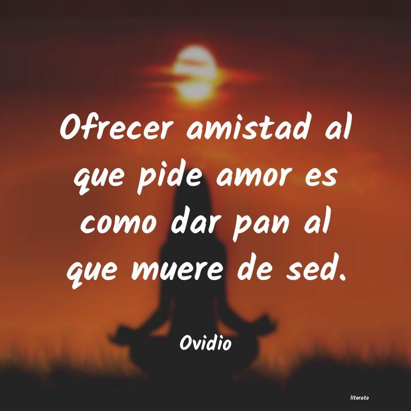 Ovidio Ofrecer Amistad Al Que Pide Am