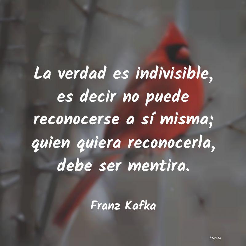 Franz Kafka La Verdad Es Indivisible Es D