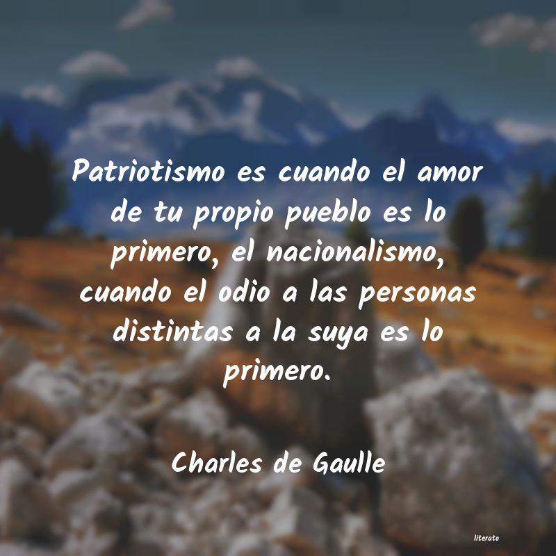 Charles De Gaulle Patriotismo Es Cuando El Amor