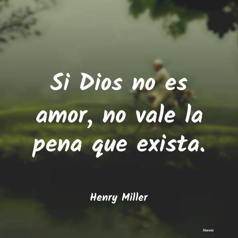 Henry Miller Si Dios No Es Amor No Vale La