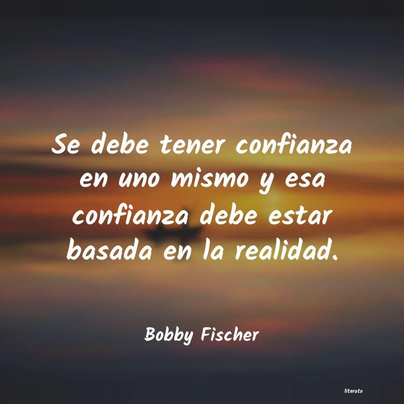 Bobby Fischer Se Debe Tener Confianza En Uno