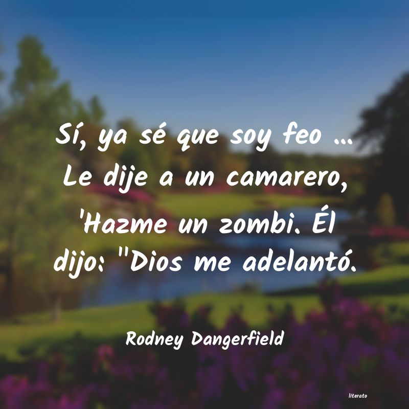 Rodney Dangerfield Sí Ya Sé Que Soy Feo Le
